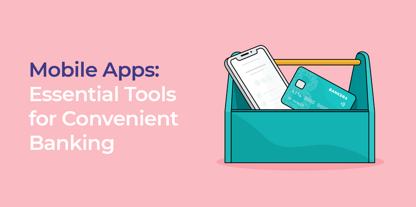 Mobile Apps: Essential Tools for Convenient Banking